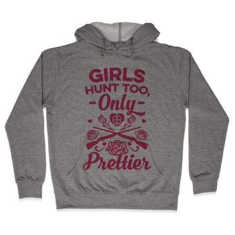 Girls Hunt Too, Only Prettier Hooded Sweatshirt