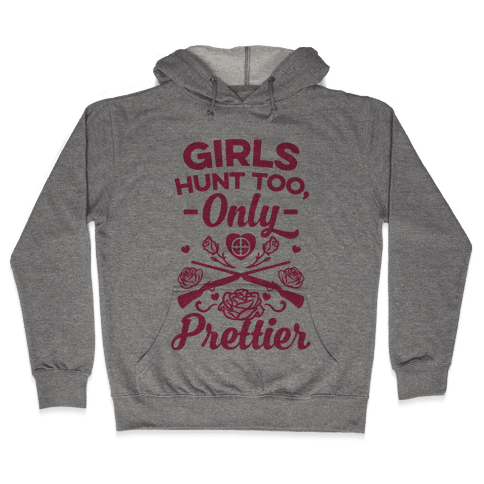Girls Hunt Too, Only Prettier Hooded Sweatshirt