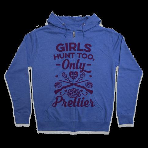 Girls Hunt Too, Only Prettier Zip Hoodie