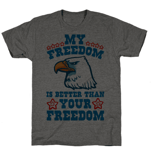 My Freedom is Better than Your Freedom (Patriotic T-Shirt)