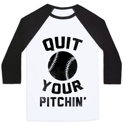 Quit Your Pitchin' Baseball Tee