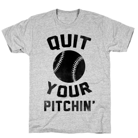 Quit Your Pitchin' T-Shirt