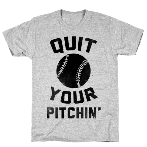 Quit Your Pitchin' Mens T-Shirt