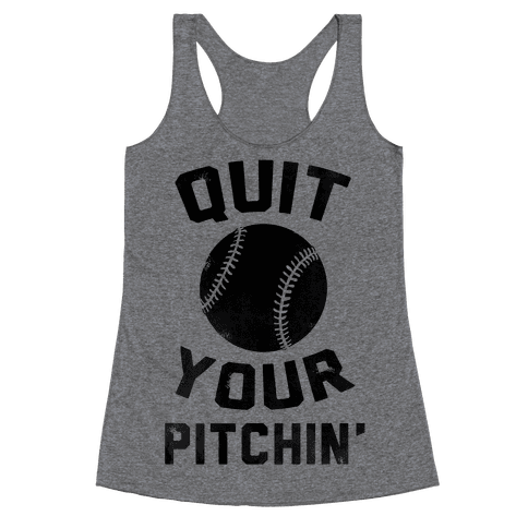 Quit Your Pitchin' Racerback Tank Top