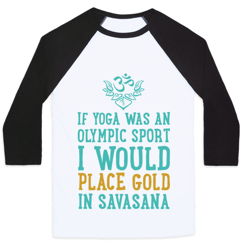 If Yoga Was An Olympic Sport I Would Place Gold In Savasana Baseball Tee