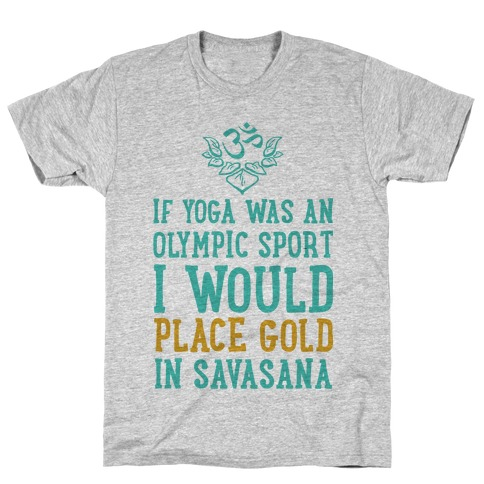If Yoga Was An Olympic Sport I Would Place Gold In Savasana Mens T-Shirt