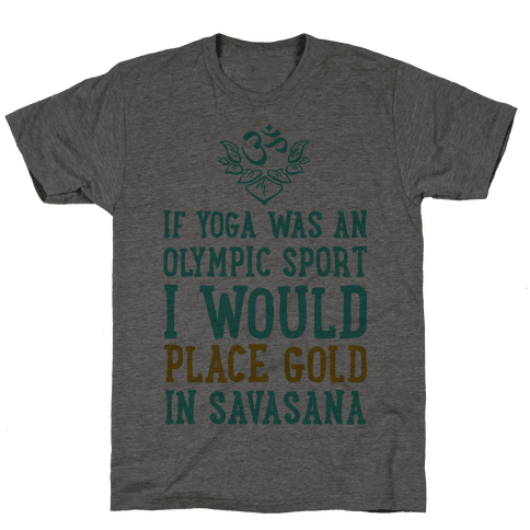 If Yoga Was An Olympic Sport I Would Place Gold In Savasana