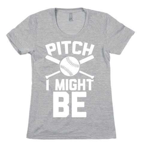 Pitch I Might Be Womens T-Shirt