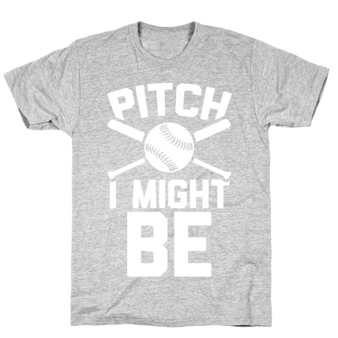 Pitch I Might Be T-Shirt