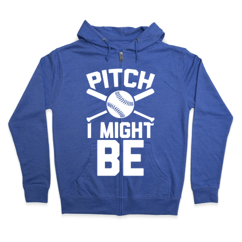 Pitch I Might Be Zip Hoodie