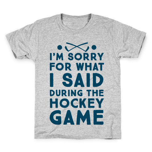 I'm Sorry for What I Said during the Hockey Game Kids T-Shirt