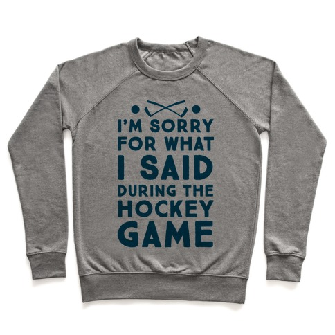 I'm Sorry for What I Said during the Hockey Game Pullover