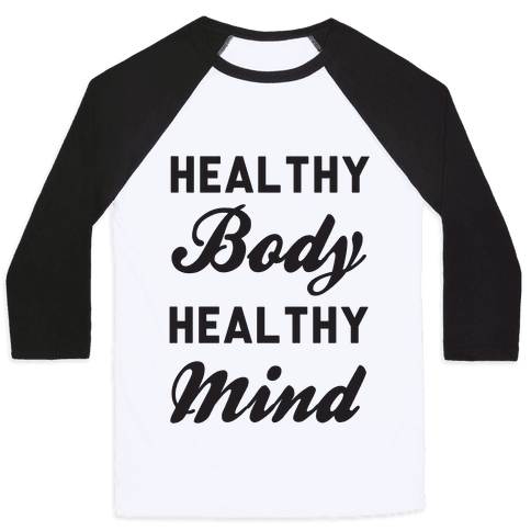 Healthy Body Healthy Mind Baseball Tee