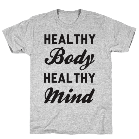 Healthy Body Healthy Mind Mens T-Shirt