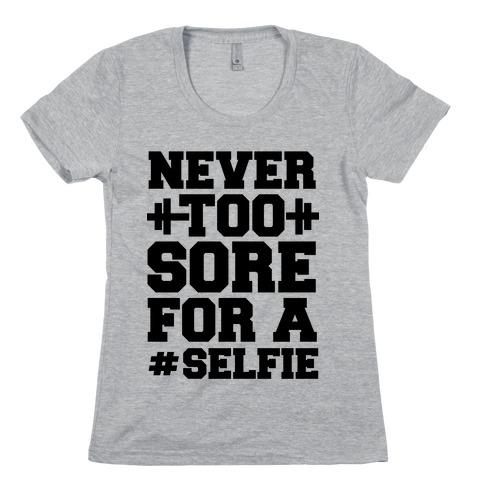 Never Too Sore For a Selfie Womens T-Shirt