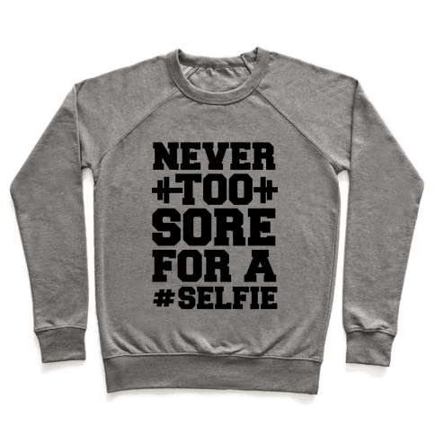 Never Too Sore For a Selfie Pullover