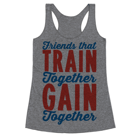 Friends That Train Together Gain Together Racerback Tank Top