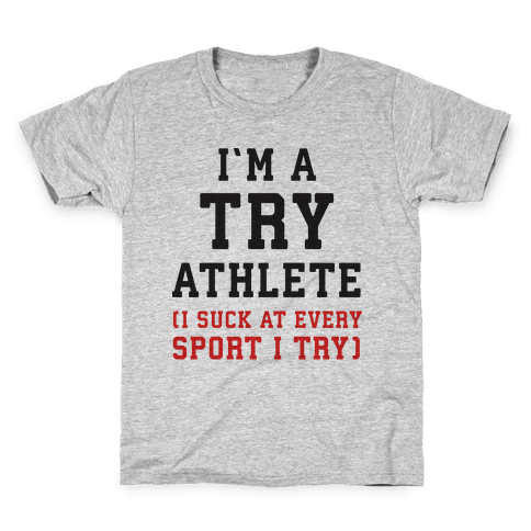 I'm A Try Athlete (I Suck At Every Sport I Try) Kids T-Shirt