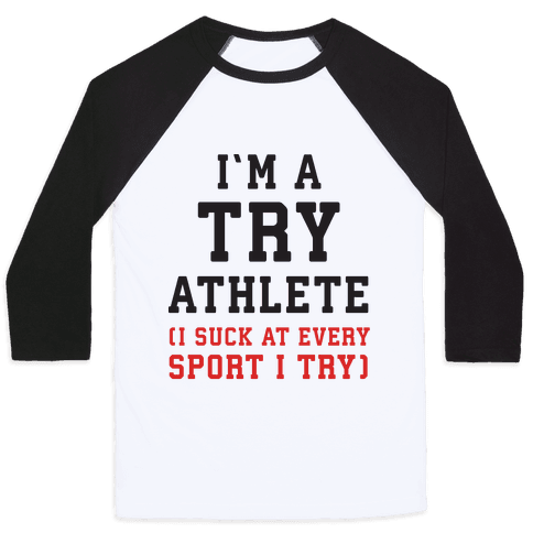 I'm A Try Athlete (I Suck At Every Sport I Try) Baseball Tee