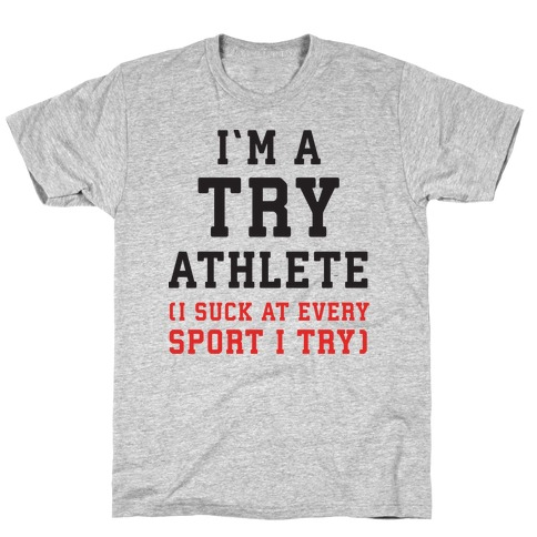 I'm A Try Athlete (I Suck At Every Sport I Try) T-Shirt