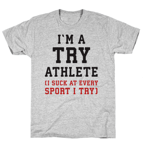 I'm A Try Athlete (I Suck At Every Sport I Try) Mens T-Shirt