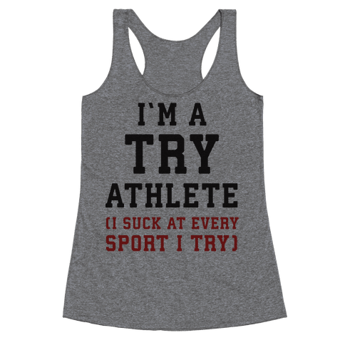 I'm A Try Athlete (I Suck At Every Sport I Try) Racerback Tank Top