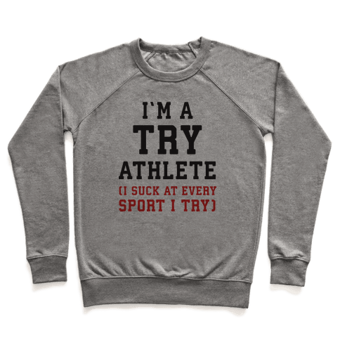 I'm A Try Athlete (I Suck At Every Sport I Try) Pullover