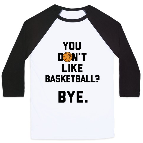 You Don't Like Basketball? Baseball Tee