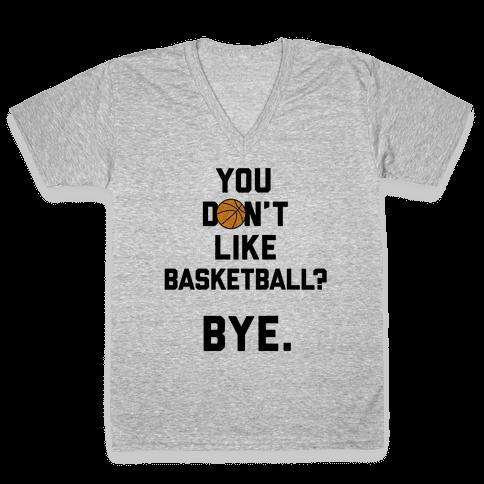 You Don't Like Basketball? V-Neck Tee Shirt