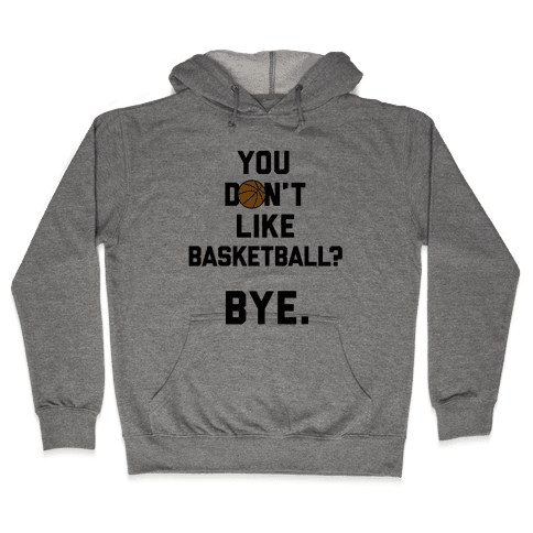 You Don't Like Basketball? Hooded Sweatshirt