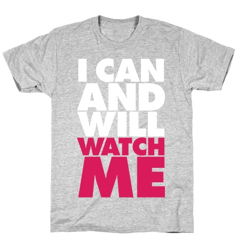 I Can And Will, Watch Me Mens/Unisex T-Shirt