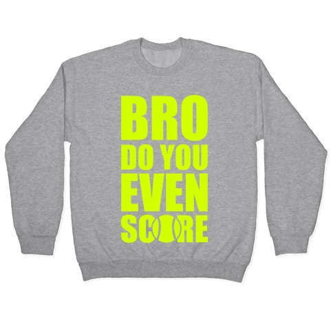 Bro Do You Even Score (Tennis) Pullover