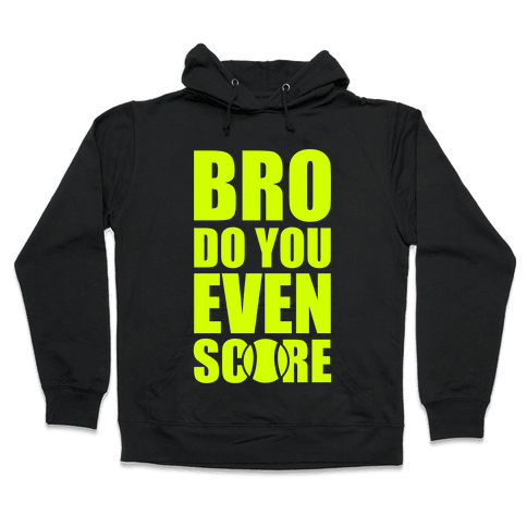 Bro Do You Even Score (Tennis) Hooded Sweatshirt