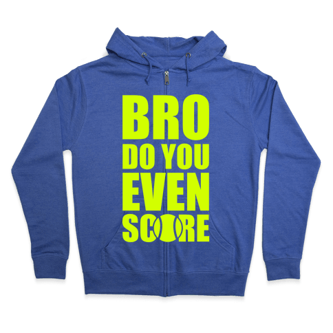 Bro Do You Even Score (Tennis) Zip Hoodie