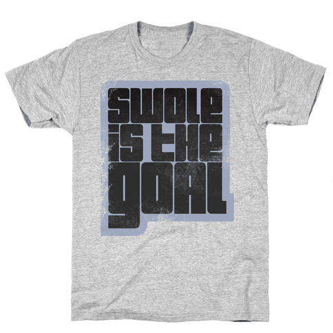 Swole is the Goal Mens T-Shirt