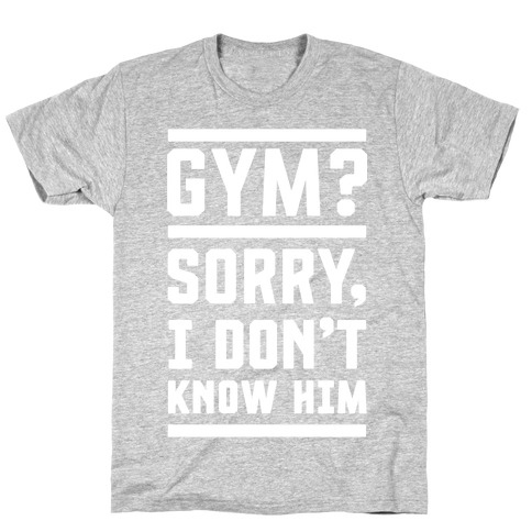 Gym? I Don't Know Him T-Shirt