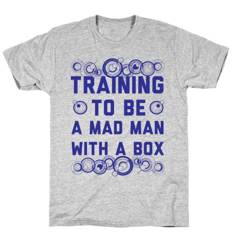 Training To Be A Mad Man With A Box T-Shirt