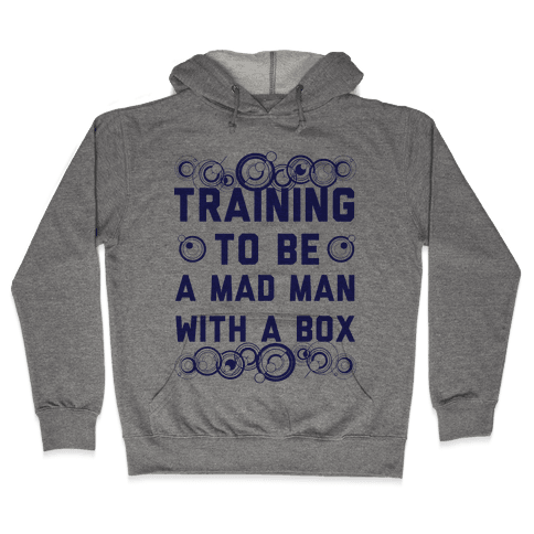 Training To Be A Mad Man With A Box Hooded Sweatshirt
