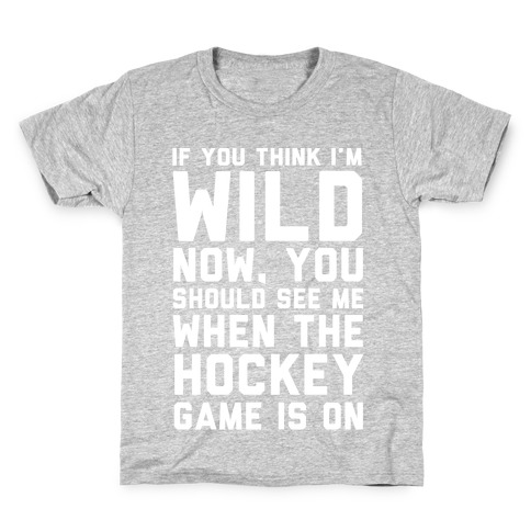 If You Think I'm Wild Now You Should See Me When The Hockey Game is On Kids T-Shirt