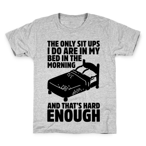 The Only Sit Ups I Do are in My Bed Kids T-Shirt