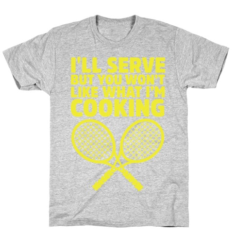 I'll Serve But You Won't Like What I'm Cooking T-Shirt