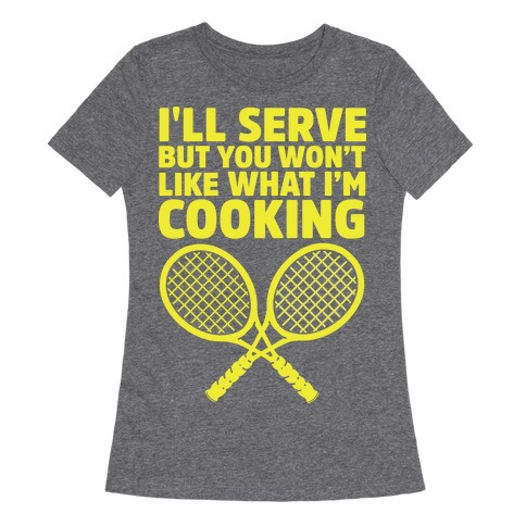 1a2efaebc3bab I'll Serve But You Won't Like What I'm Cooking T-Shirt | Activate Apparel