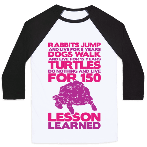 Turtles Do Nothing And Live For 150 Years Baseball Tee