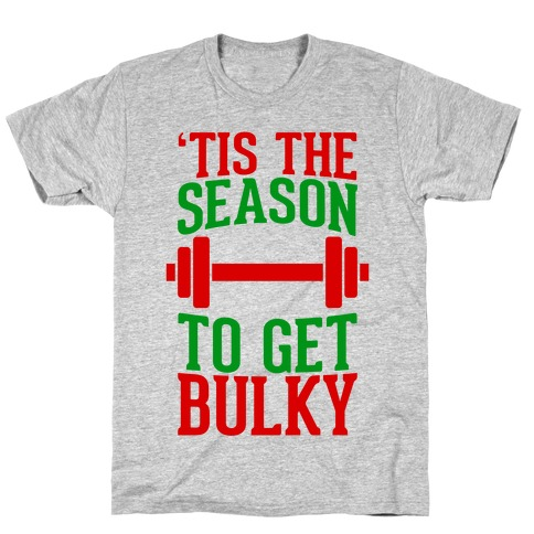 Tis The Season To Get Bulky T-Shirt