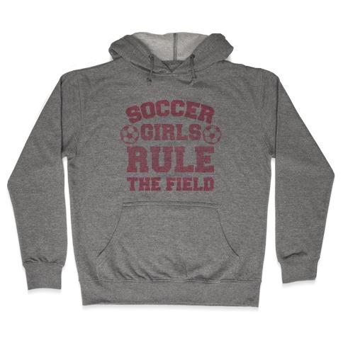 Soccer Girls Rule The Field Hooded Sweatshirt