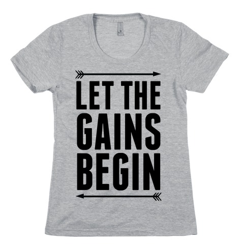 Let The Gains Begin Womens T-Shirt