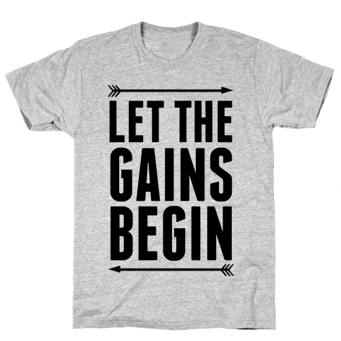 Let The Gains Begin Mens T-Shirt