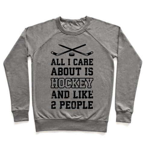 All I Care About Is Hockey And Like 2 People Pullover