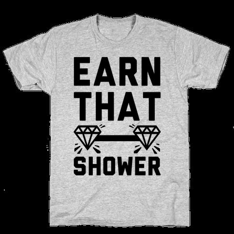 Earn That Shower Mens T-Shirt