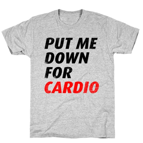 Put Me Down For Cardio T-Shirt